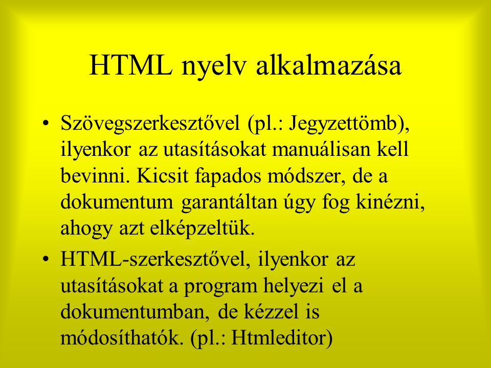 HTML nyelv alkalmazása Szövegszerkesztővel (pl.: Jegyzettömb), ilyenkor az utasításokat manuálisan kell bevinni. Kicsit fapados módszer, de a dokument