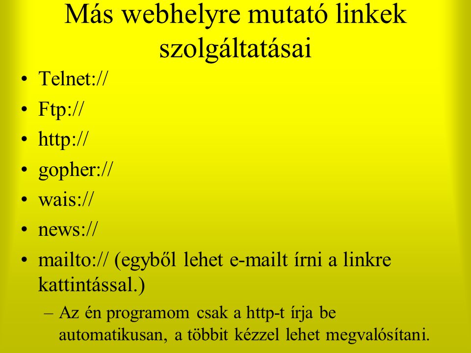 Más webhelyre mutató linkek szolgáltatásai Telnet:// Ftp:// http:// gopher:// wais:// news:// mailto:// (egyből lehet e-mailt írni a linkre kattintáss
