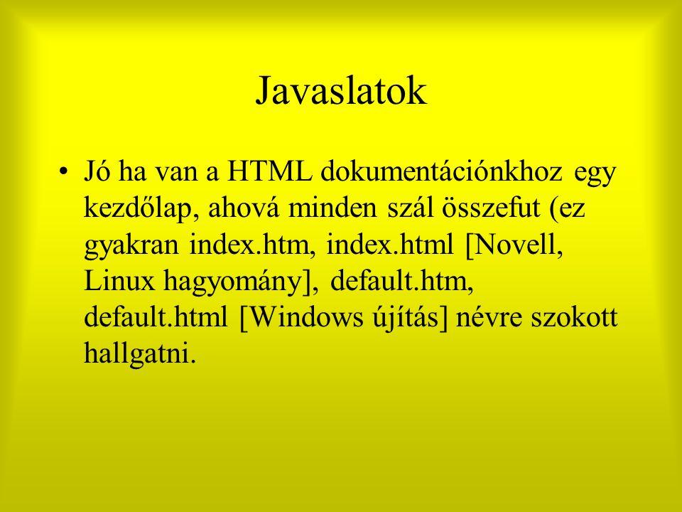 Javaslatok Jó ha van a HTML dokumentációnkhoz egy kezdőlap, ahová minden szál összefut (ez gyakran index.htm, index.html [Novell, Linux hagyomány], de