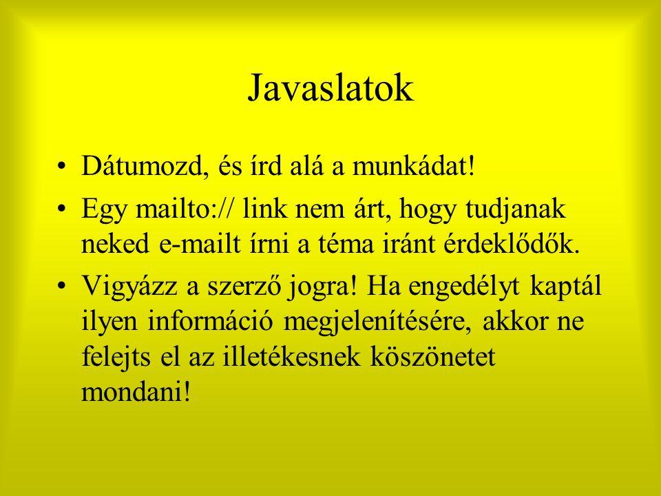 Javaslatok Dátumozd, és írd alá a munkádat! Egy mailto:// link nem árt, hogy tudjanak neked e-mailt írni a téma iránt érdeklődők. Vigyázz a szerző jog