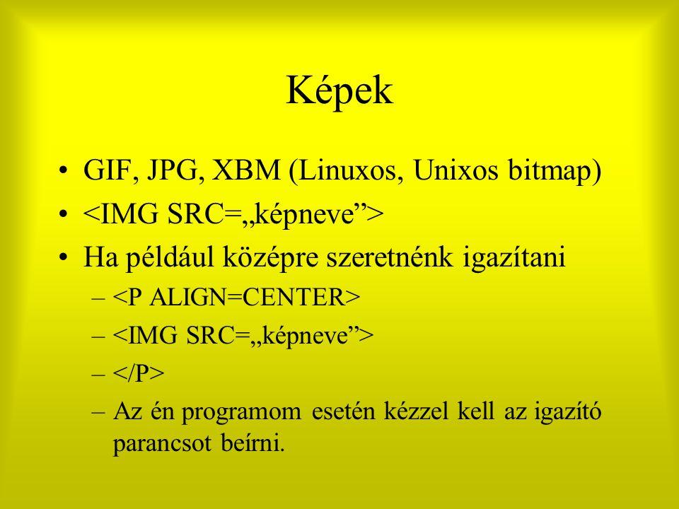 Képek GIF, JPG, XBM (Linuxos, Unixos bitmap) Ha például középre szeretnénk igazítani – –Az én programom esetén kézzel kell az igazító parancsot beírni