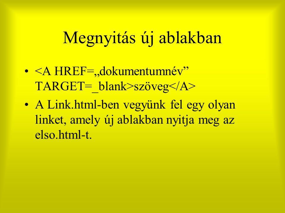 Megnyitás új ablakban szöveg A Link.html-ben vegyünk fel egy olyan linket, amely új ablakban nyitja meg az elso.html-t.