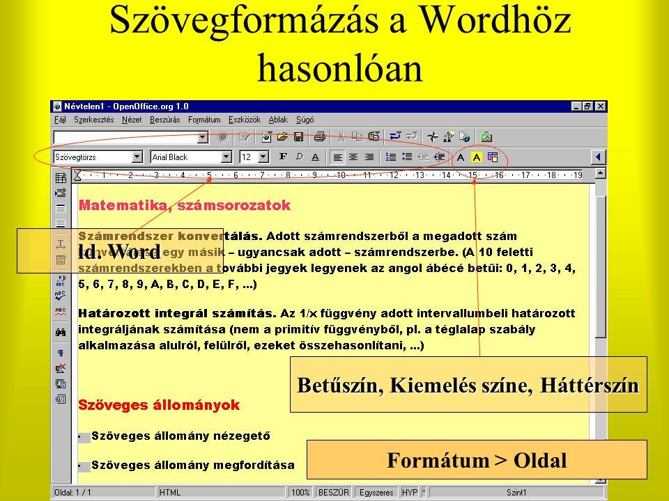 Szövegformázás a Wordhöz hasonlóan ld. Word Betűszín, Kiemelés színe, Háttérszín Formátum > Oldal