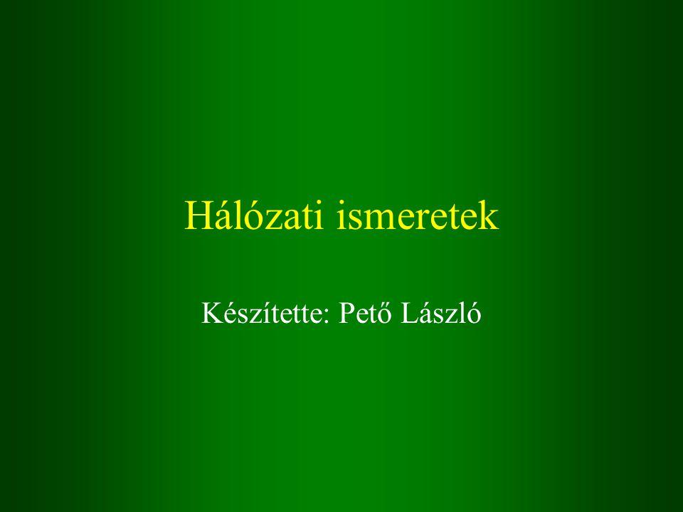 Hálózati ismeretek Készítette: Pető László