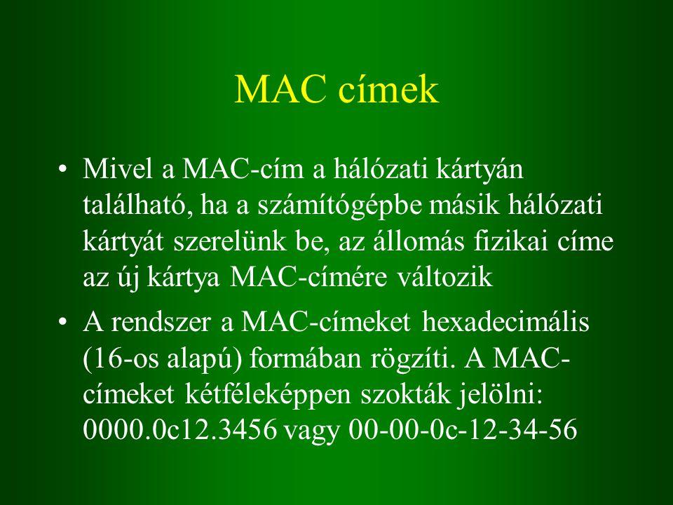 MAC címek Mivel a MAC-cím a hálózati kártyán található, ha a számítógépbe másik hálózati kártyát szerelünk be, az állomás fizikai címe az új kártya MAC-címére változik A rendszer a MAC-címeket hexadecimális (16-os alapú) formában rögzíti.