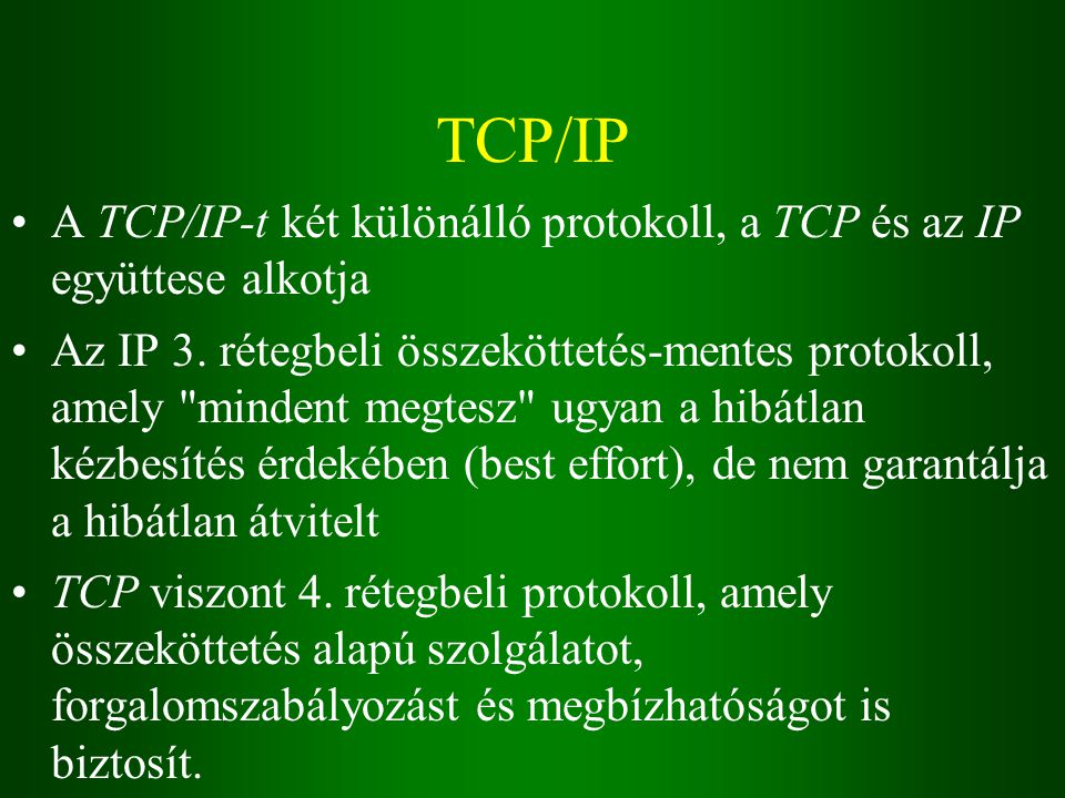 TCP/IP A TCP/IP-t két különálló protokoll, a TCP és az IP együttese alkotja Az IP 3.