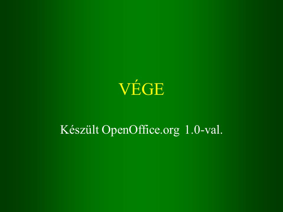 VÉGE Készült OpenOffice.org 1.0-val.