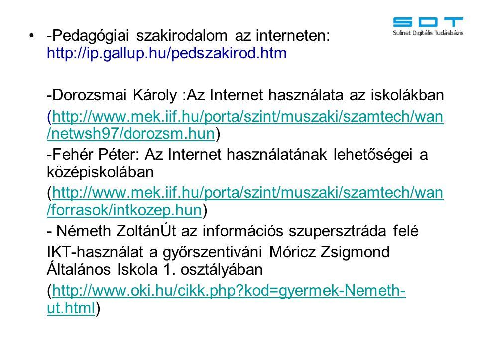 -Pedagógiai szakirodalom az interneten: http://ip.gallup.hu/pedszakirod.htm -Dorozsmai Károly :Az Internet használata az iskolákban (http://www.mek.ii