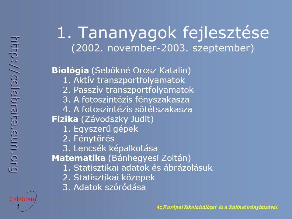 http://celebrate.eun.org 1.Tananyagok fejlesztése (2002.