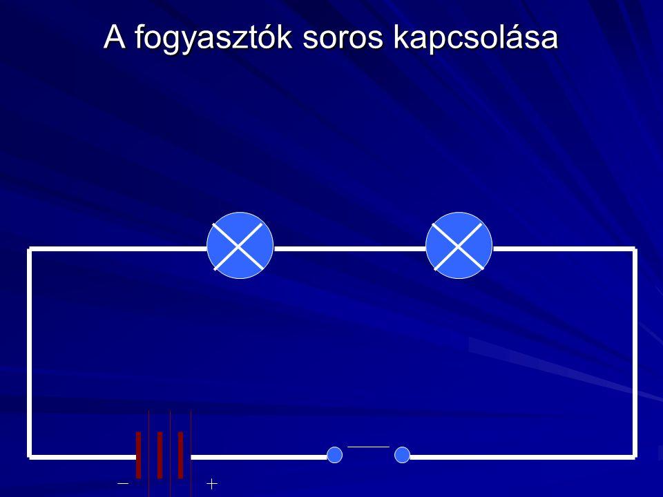 Soros kapcsolásnál az elektronok áramlásának csak egy útja van.