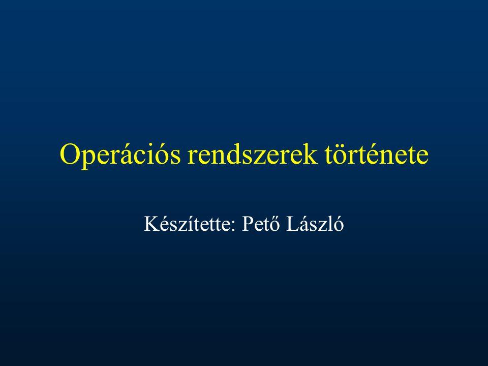 Operációs rendszerek története Készítette: Pető László