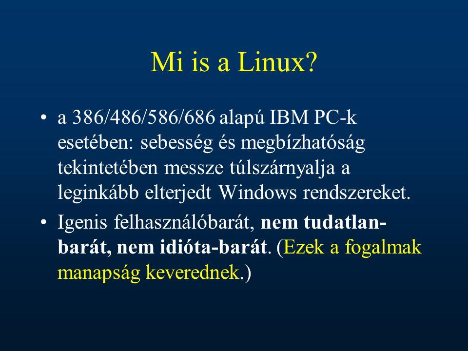 Mi is a Linux? a 386/486/586/686 alapú IBM PC-k esetében: sebesség és megbízhatóság tekintetében messze túlszárnyalja a leginkább elterjedt Windows re
