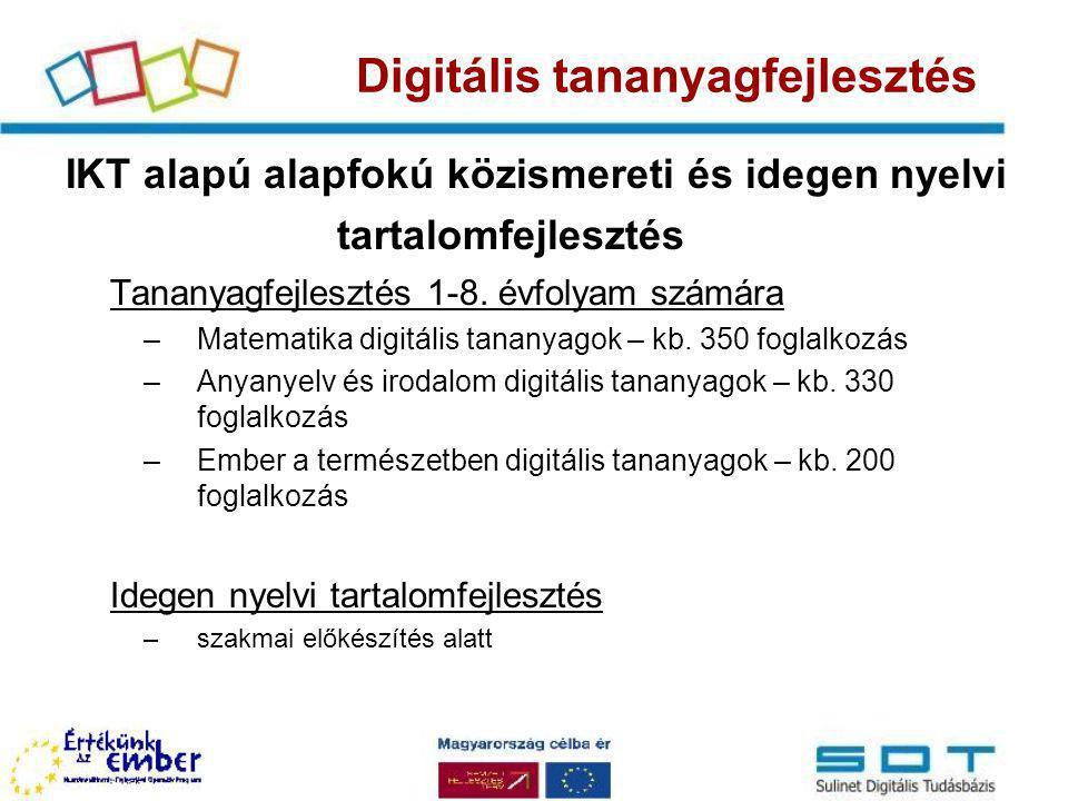 IKT alapú alapfokú közismereti és idegen nyelvi tartalomfejlesztés Tananyagfejlesztés 1-8. évfolyam számára –Matematika digitális tananyagok – kb. 350