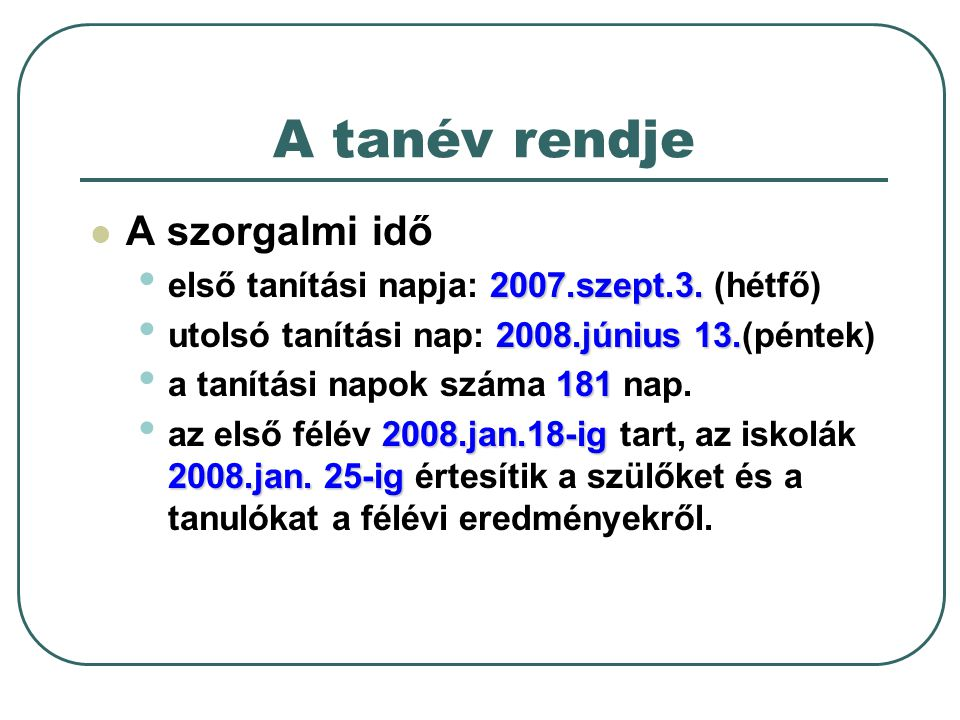 A tanév rendje A szorgalmi idő 2007.szept.3. első tanítási napja: 2007.szept.3.
