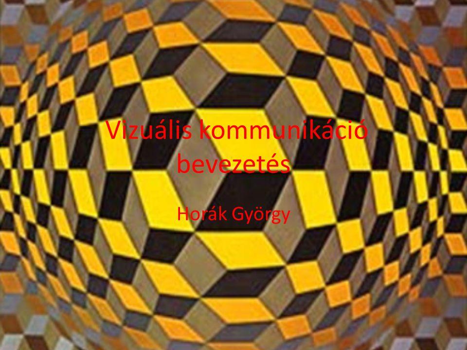 Vizuális kommunikáció bevezetés Horák György