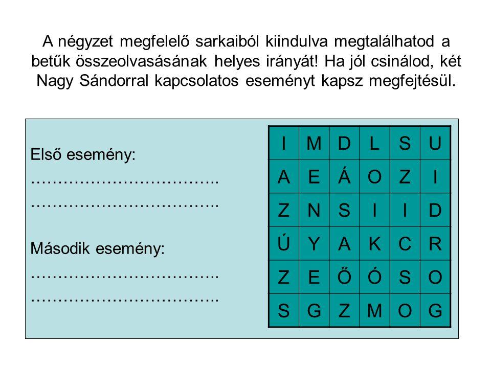 A négyzet megfelelő sarkaiból kiindulva megtalálhatod a betűk összeolvasásának helyes irányát! Ha jól csinálod, két Nagy Sándorral kapcsolatos esemény
