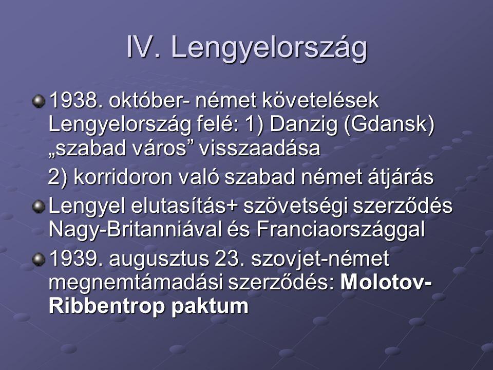 """IV. Lengyelország 1938. október- német követelések Lengyelország felé: 1) Danzig (Gdansk) """"szabad város"""" visszaadása 2) korridoron való szabad német á"""