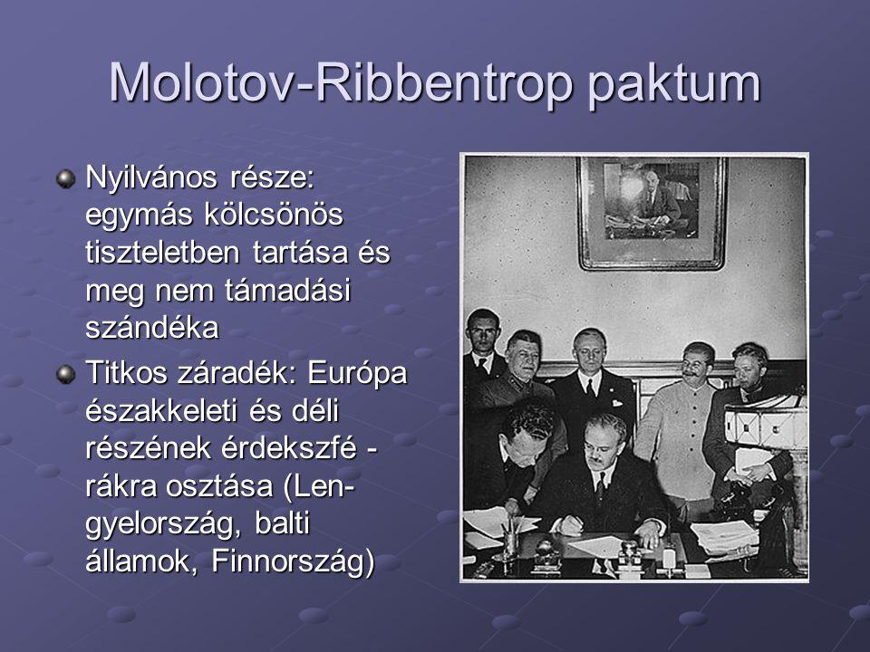 Molotov-Ribbentrop paktum Nyilvános része: egymás kölcsönös tiszteletben tartása és meg nem támadási szándéka Titkos záradék: Európa északkeleti és dé