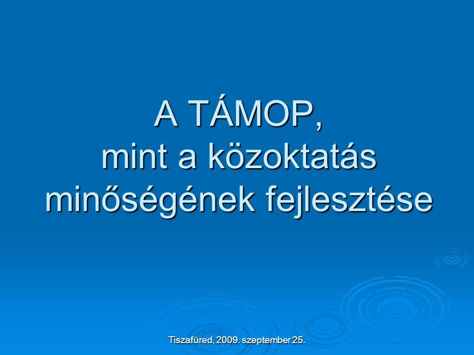 Tiszafüred, 2009. szeptember 25. A TÁMOP, mint a közoktatás minőségének fejlesztése
