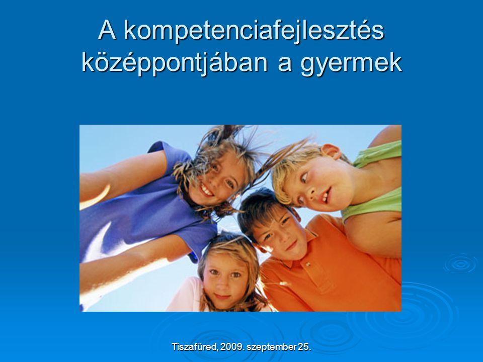 Tiszafüred, 2009. szeptember 25. A kompetenciafejlesztés középpontjában a gyermek