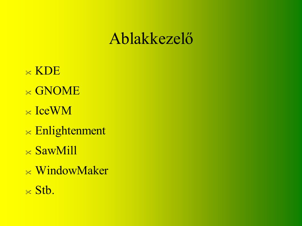 Ablakkezelő KDE GNOME IceWM Enlightenment SawMill WindowMaker Stb.