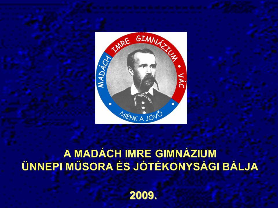A MADÁCH IMRE GIMNÁZIUM ÜNNEPI MŰSORA ÉS JÓTÉKONYSÁGI BÁLJA 2009.
