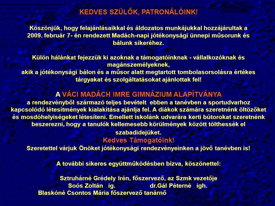 KEDVES SZÜLŐK, PATRONÁLÓINK! Köszönjük, hogy felajánlásaikkal és áldozatos munkájukkal hozzájárultak a 2009. február 7- én rendezett Madách-napi jóték