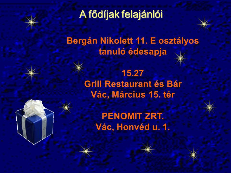 A fődíjak felajánlói Bergán Nikolett 11. E osztályos tanuló édesapja 15.27 Grill Restaurant és Bár Vác, Március 15. tér PENOMIT ZRT. Vác, Honvéd u. 1.
