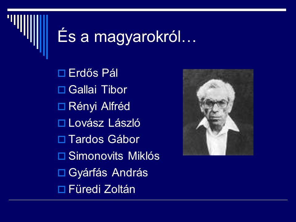 És a magyarokról…  Erdős Pál  Gallai Tibor  Rényi Alfréd  Lovász László  Tardos Gábor  Simonovits Miklós  Gyárfás András  Füredi Zoltán