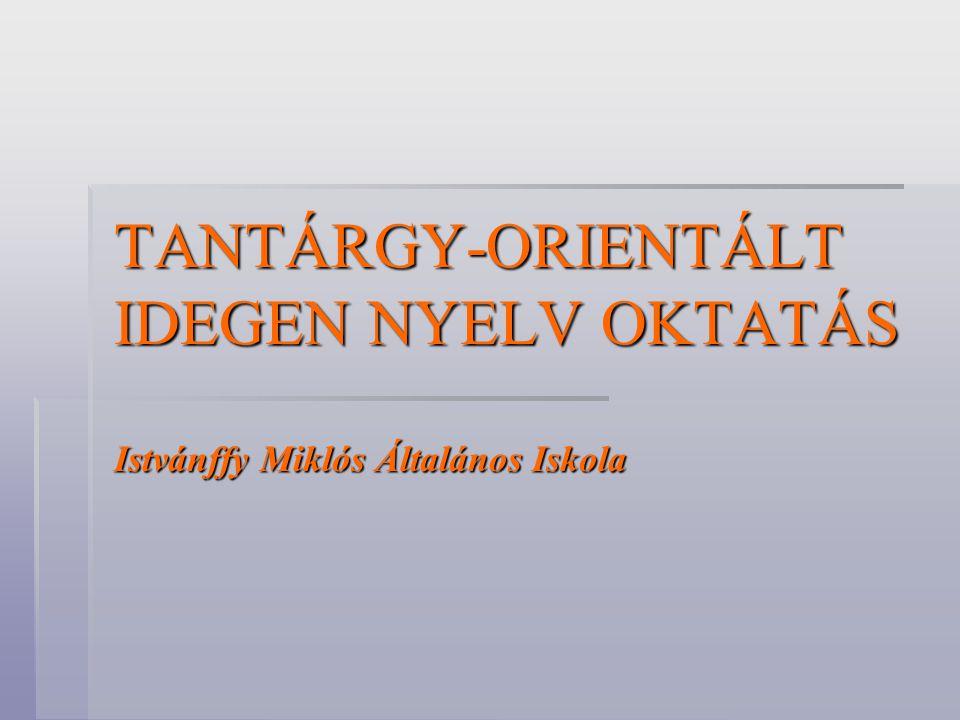 TANTÁRGY-ORIENTÁLT IDEGEN NYELV OKTATÁS Istvánffy Miklós Általános Iskola