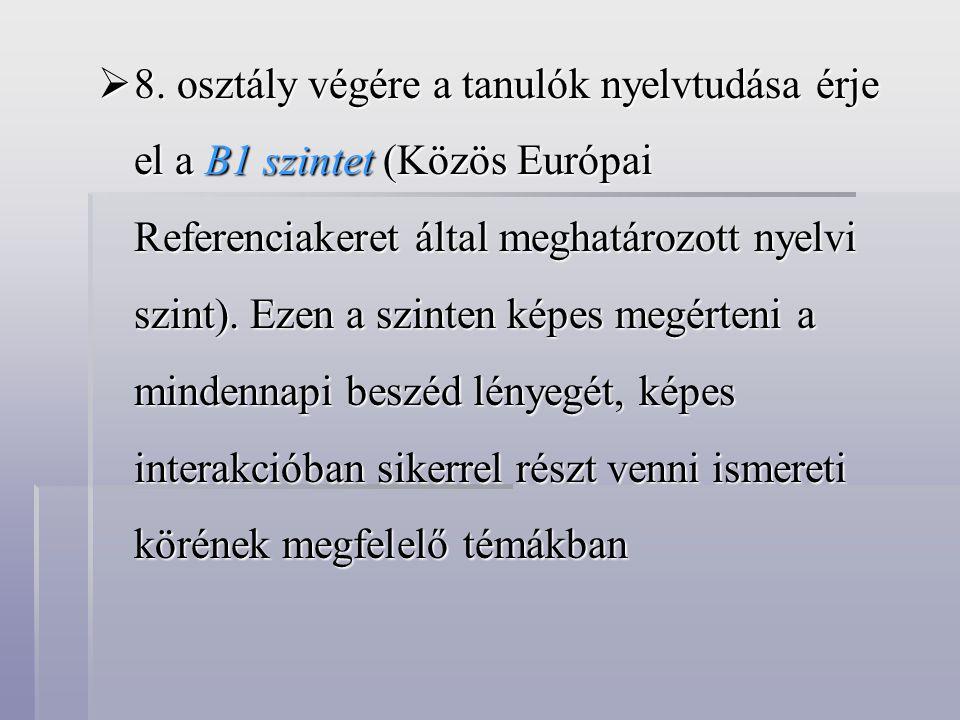  8. osztály végére a tanulók nyelvtudása érje el a B1 szintet (Közös Európai Referenciakeret által meghatározott nyelvi szint). Ezen a szinten képes