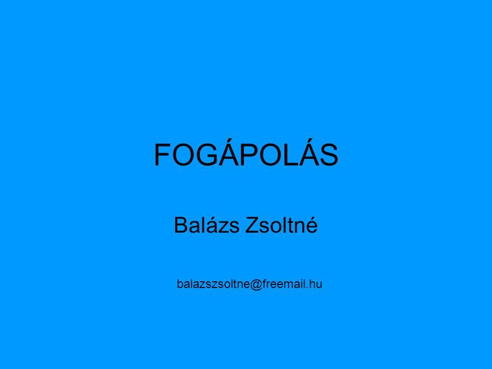 FOGÁPOLÁS Balázs Zsoltné balazszsoltne@freemail.hu