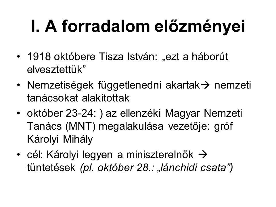 """I. A forradalom előzményei 1918 októbere Tisza István: """"ezt a háborút elvesztettük"""" Nemzetiségek függetlenedni akartak  nemzeti tanácsokat alakította"""