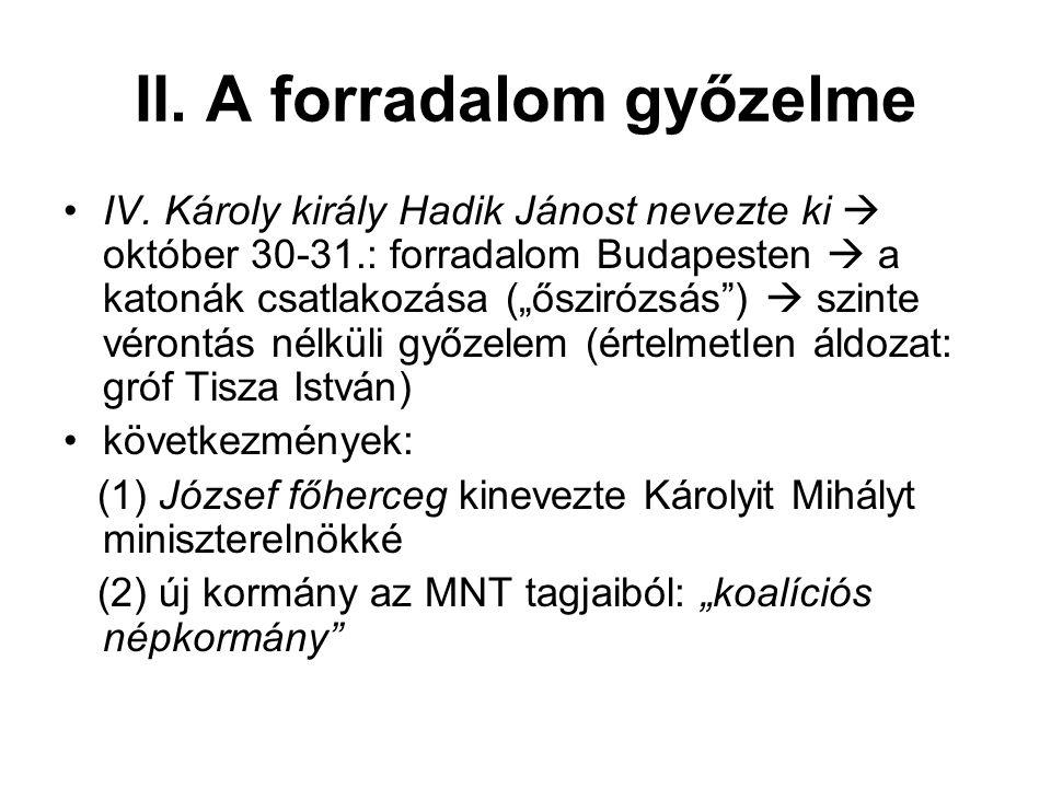 """II. A forradalom győzelme IV. Károly király Hadik Jánost nevezte ki  október 30-31.: forradalom Budapesten  a katonák csatlakozása (""""őszirózsás"""") """