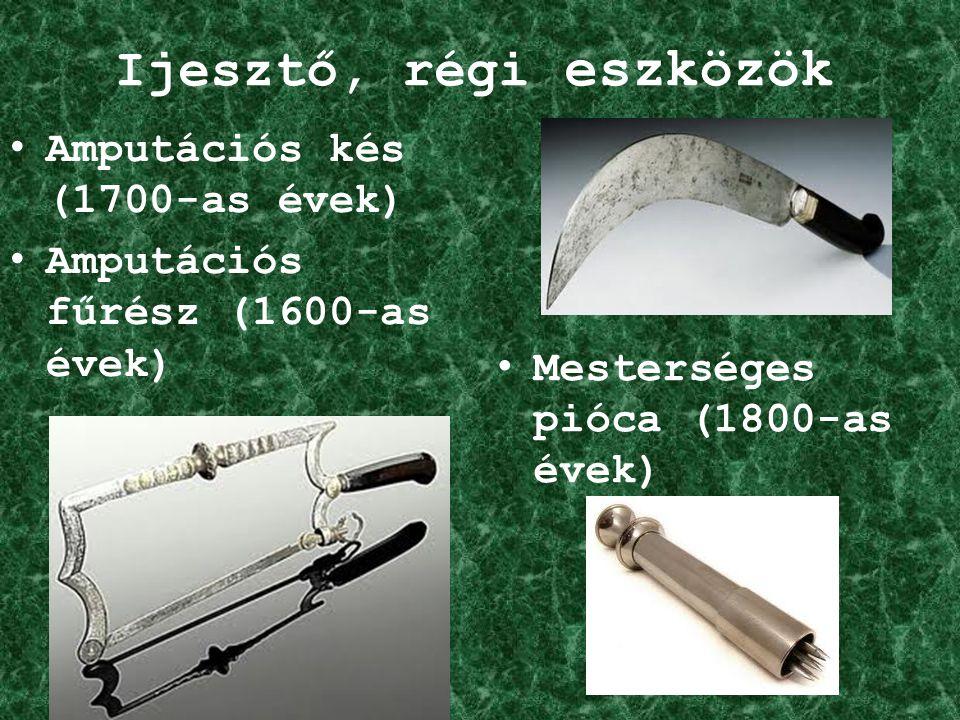 Ijesztő, régi eszközök Amputációs kés (1700-as évek) Amputációs fűrész (1600-as évek) Mesterséges pióca (1800-as évek)