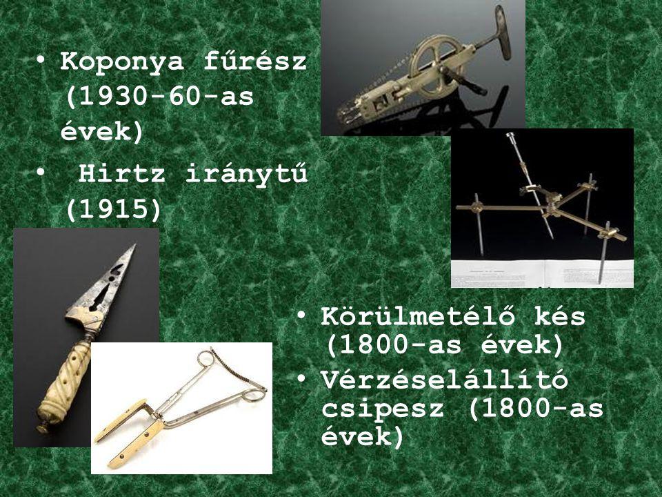Koponya fűrész (1930-60-as évek) Hirtz iránytű (1915) Körülmetélő kés (1800-as évek) Vérzéselállító csipesz (1800-as évek)