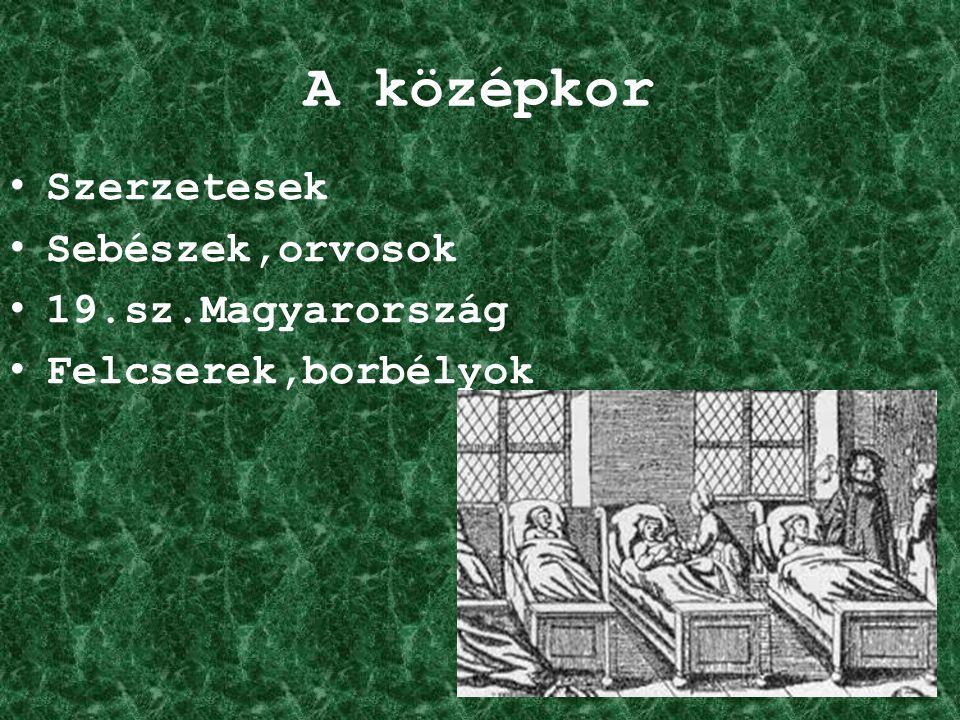 A középkor Szerzetesek Sebészek,orvosok 19.sz.Magyarország Felcserek,borbélyok