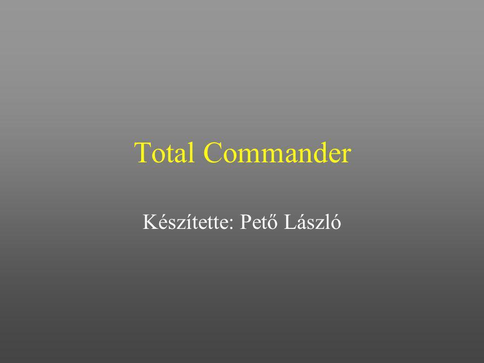 Total Commander Készítette: Pető László