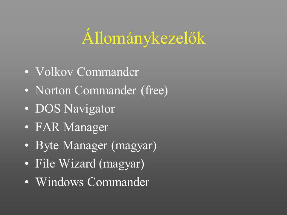 Állománykezelők Volkov Commander Norton Commander (free) DOS Navigator FAR Manager Byte Manager (magyar) File Wizard (magyar) Windows Commander