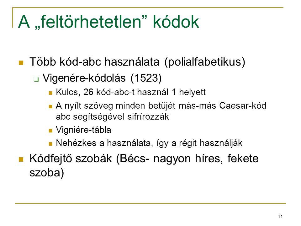 """11 A """"feltörhetetlen"""" kódok Több kód-abc használata (polialfabetikus)  Vigenére-kódolás (1523) Kulcs, 26 kód-abc-t használ 1 helyett A nyílt szöveg m"""