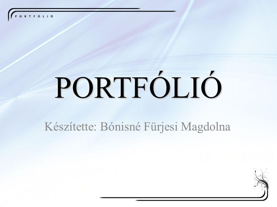 PORTFÓLIÓ Készítette: Bónisné Fürjesi Magdolna