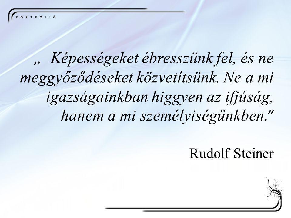 """"""" Képességeket ébresszünk fel, és ne meggyőződéseket közvetítsünk. Ne a mi igazságainkban higgyen az ifjúság, hanem a mi személyiségünkben."""" Rudolf St"""