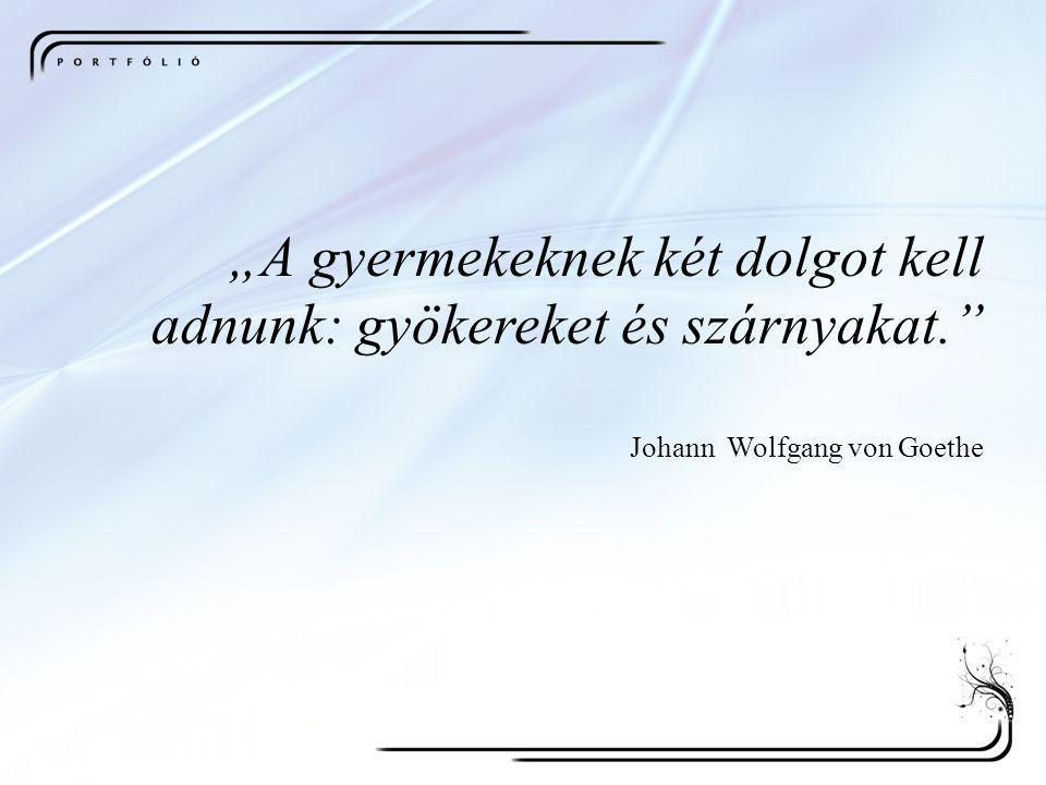 """""""A gyermekeknek két dolgot kell adnunk: gyökereket és szárnyakat."""" Johann Wolfgang von Goethe"""
