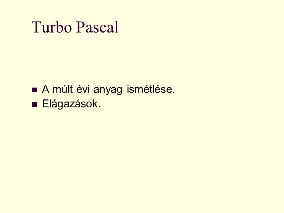 Turbo Pascal A múlt évi anyag ismétlése. Elágazások.