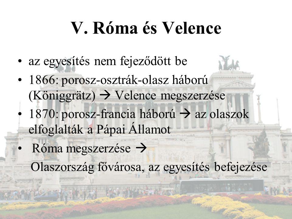 V. Róma és Velence az egyesítés nem fejeződött be 1866: porosz-osztrák-olasz háború (Königgrätz)  Velence megszerzése 1870: porosz-francia háború  a