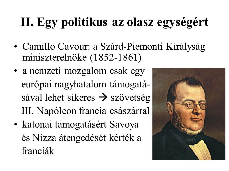 II. Egy politikus az olasz egységért Camillo Cavour: a Szárd-Piemonti Királyság miniszterelnöke (1852-1861) a nemzeti mozgalom csak egy európai nagyha
