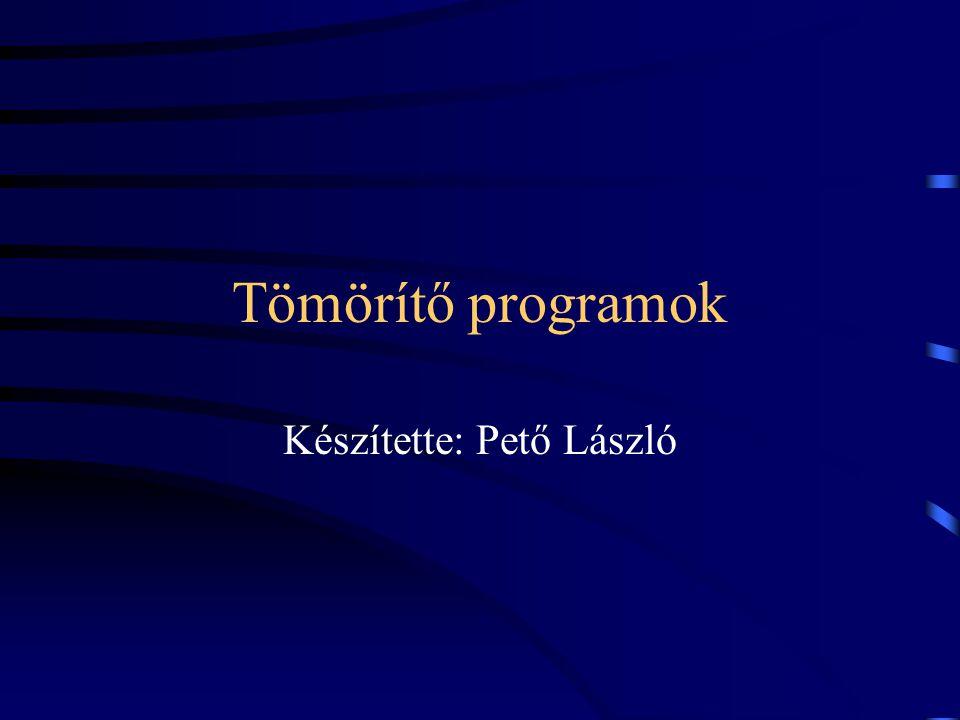 Tömörítő programok Készítette: Pető László