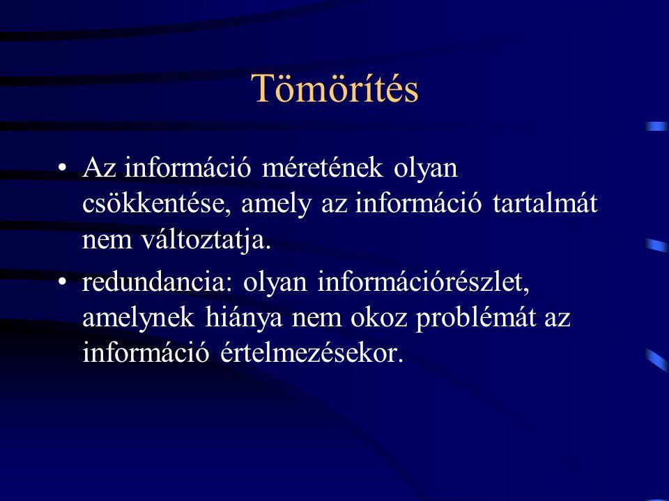 Tömörítés Az információ méretének olyan csökkentése, amely az információ tartalmát nem változtatja. redundancia: olyan információrészlet, amelynek hiá