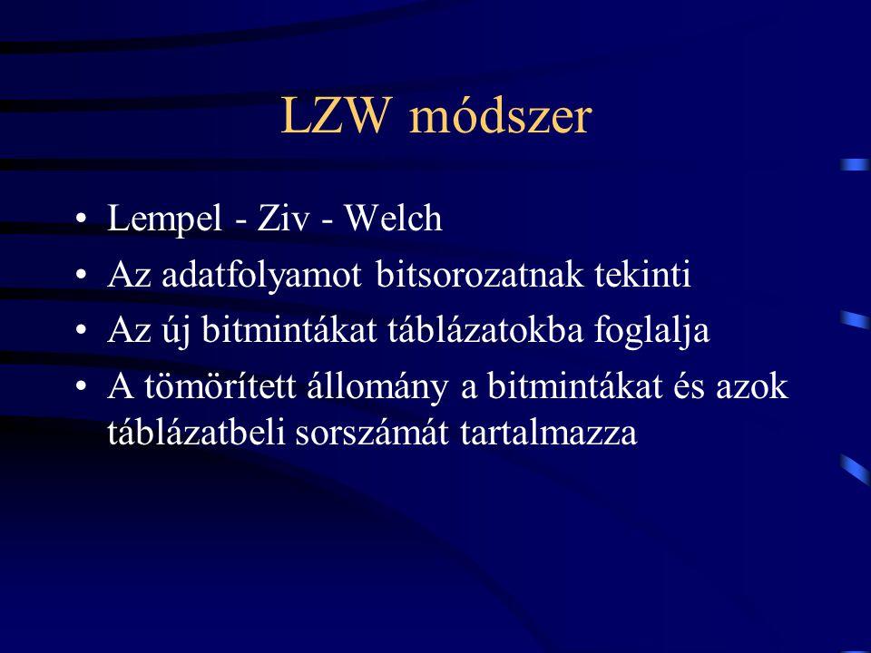 LZW módszer Lempel - Ziv - Welch Az adatfolyamot bitsorozatnak tekinti Az új bitmintákat táblázatokba foglalja A tömörített állomány a bitmintákat és