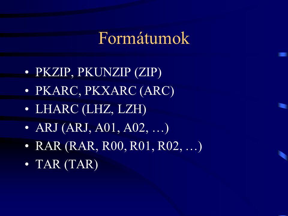 Formátumok PKZIP, PKUNZIP (ZIP) PKARC, PKXARC (ARC) LHARC (LHZ, LZH) ARJ (ARJ, A01, A02, …) RAR (RAR, R00, R01, R02, …) TAR (TAR)